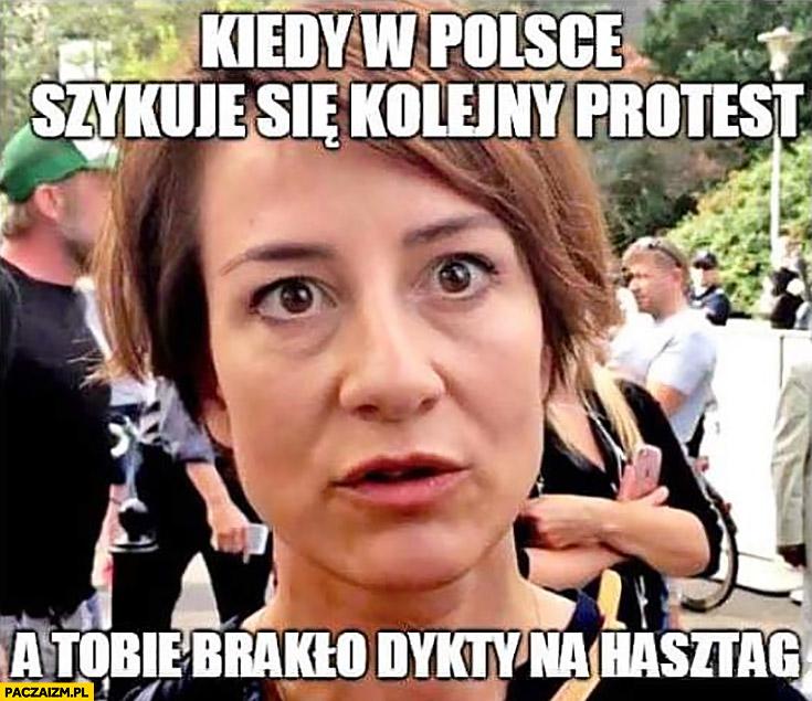 Maja Ostaszewska kiedy w Polsce szykuje się kolejny protest a Tobie brakło dykty na hasztag