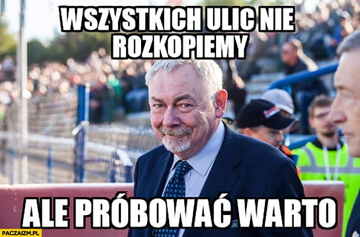 Majchrowski Kraków wszystkich ulic nie rozkopiemy ale próbować warto
