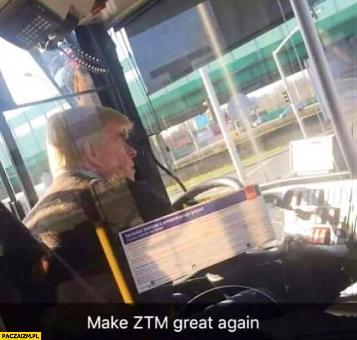 Make ZTM great again kierowca autobusu jak Donald Trump