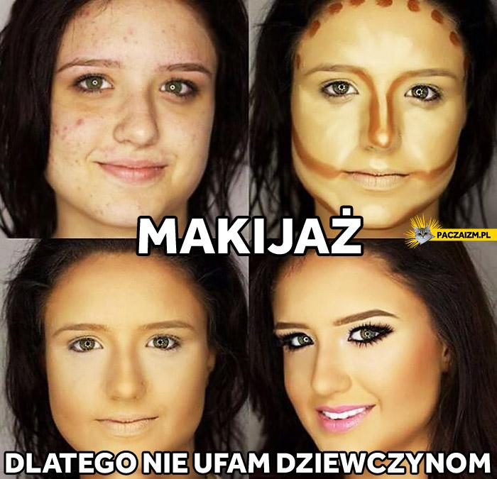 Makijaż dlatego nie ufam dziewczynom