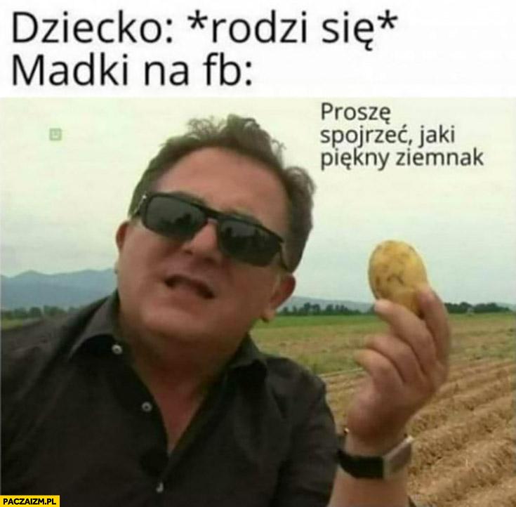 Makłowicz dziecko rodzi się, madki na fb facebooku proszę spojrzeć jaki piękny ziemniak