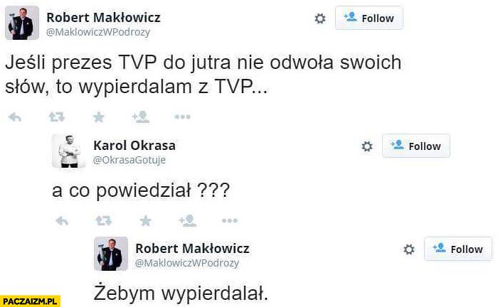 Makłowicz: jeśli prezes TVP do jutra nie odwoła swoich słów to wypierdzielam z TVP, a co powiedział? Żebym wypierdzielał
