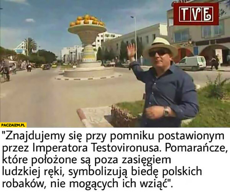 Makłowicz: znajdujemy się przy pomniku Testovirona, pomarańcze symbolizują biedę polskich robaków, nie mogących ich wziąć