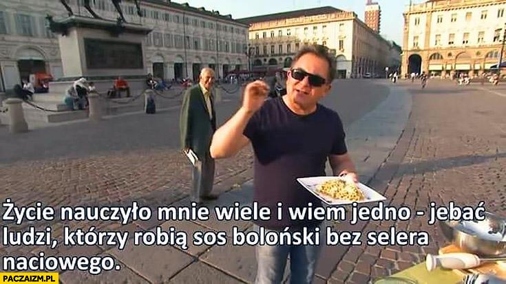 Makłowicz życie nauczyło mnie wiele i wiem jedno jechać ludzi którzy robią sos boloński bez selera naciowego