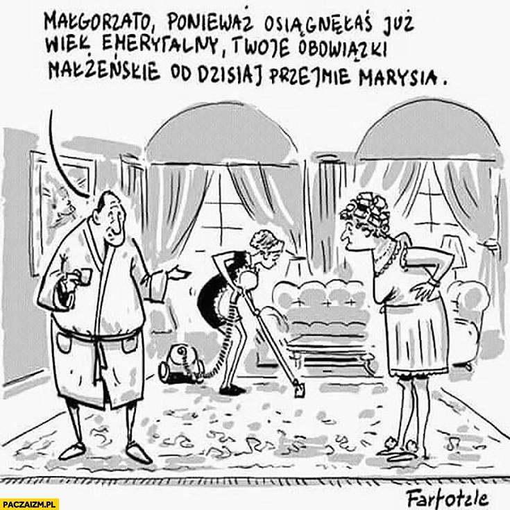 Małgorzato ponieważ osiągnęłaś już wiek emerytalny Twoje obowiązki małżeńskie od dzisiaj przejmie sprzątaczka mąż do żony