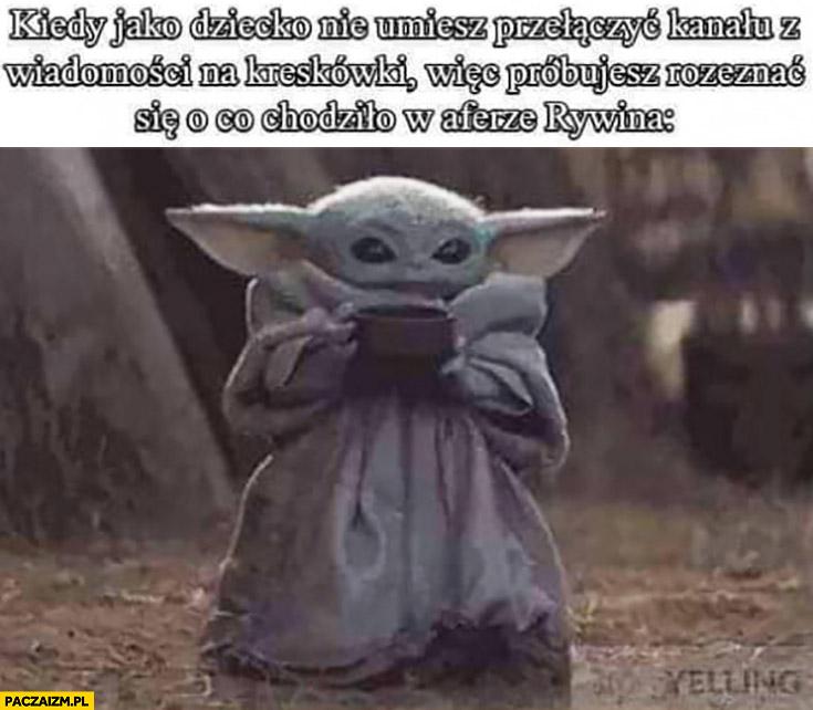 Mały Yoda kiedy jako dziecko nie umiesz przełączyć wiadomości na kreskówki więc próbujesz ogarnąć o co chodziło w aferze Rywina