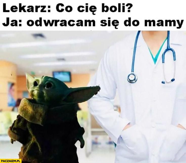 Mały Yoda lekarz co Cię boli? Ja odwracam się do mamy