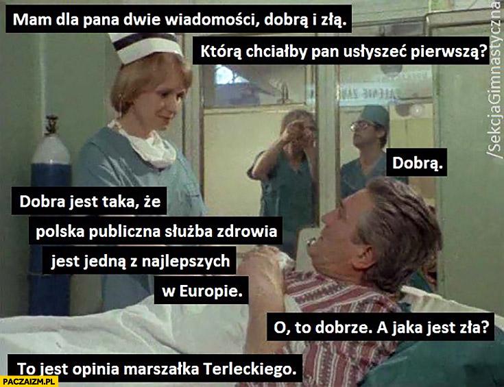 Mam dla pana dwie wiadomości dobrą i złą, dobra to że Polska publiczna służba zdrowia jest jedna z najlepszych w Europie a zła, że to jest opinia Marszałka Terleckiego