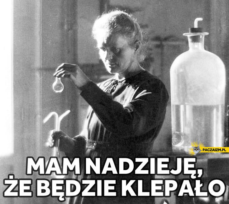 Mam nadzieję że będzie klepało Curie Skłodowska