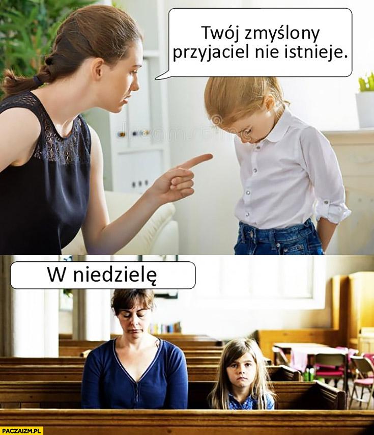 Mama do córki: Twój zmyślony przyjaciel nie istnieje, później w niedzielę w kościele