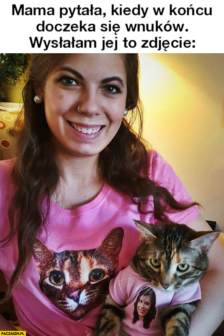 Mama pytała kiedy w końcu doczekam się wnuków, wysłałam jej zdjęcie z kotem w koszulce z podobizną