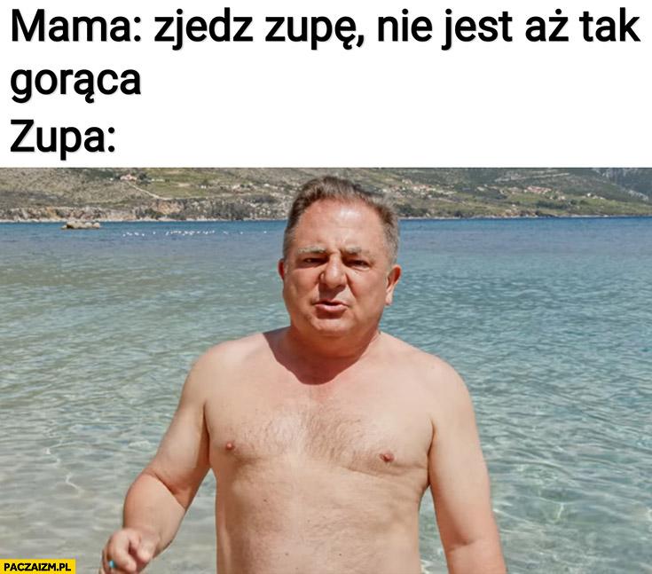 Mama zjedz zupę, nie jest aż tak gorąca, zupa: Robert Makłowicz bez koszulki