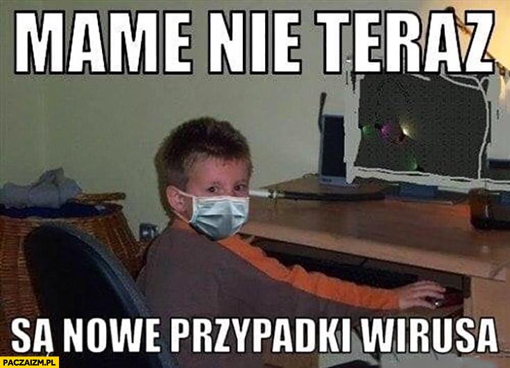 Mame nie teraz są nowe przypadki wirusa dzieciak koronawirus