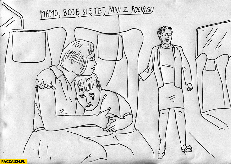 Mamo boję się tej pani z pociągu Ewa Kopacz