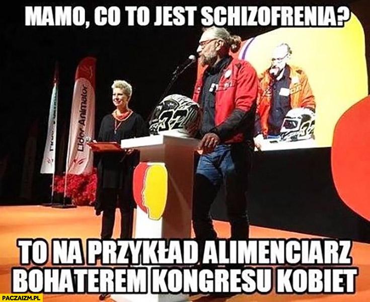 http://paczaizm.pl/content/wp-content/uploads/mamo-co-to-jest-schizofrenia-to-na-przyklad-alimenciarz-bohaterem-kongresu-kobiet-mateusz-kijowski.jpg