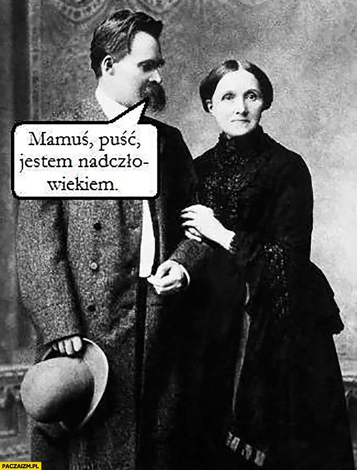 Mamuś puść jestem nadczłowiekiem Nietzsche