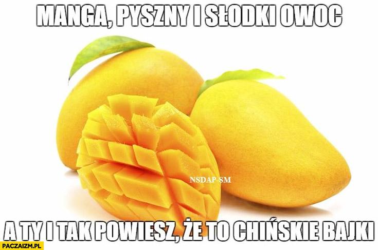 Manga pyszny i słodki owoc a Ty i tak powiesz, że to chińskie bajki