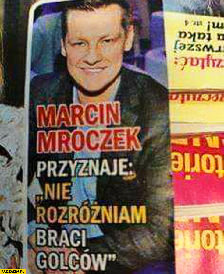Marcin Mroczek przyznaje: nie rozróżniam braci Golców