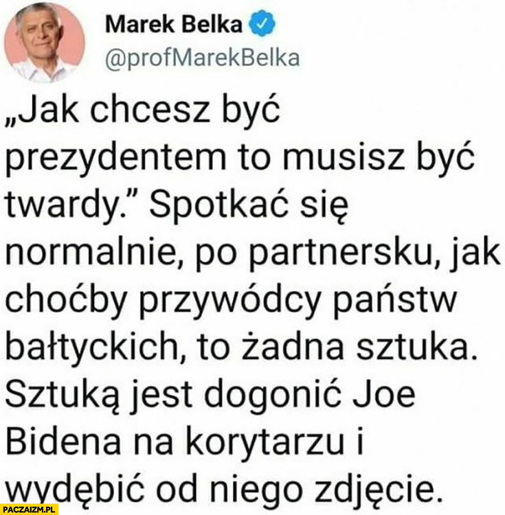 Marek Belka spotkać się po partnersku to żadna sztuka, sztuką jest dogonić Bidena na korytarzu i wydębić od niego zdjęcie