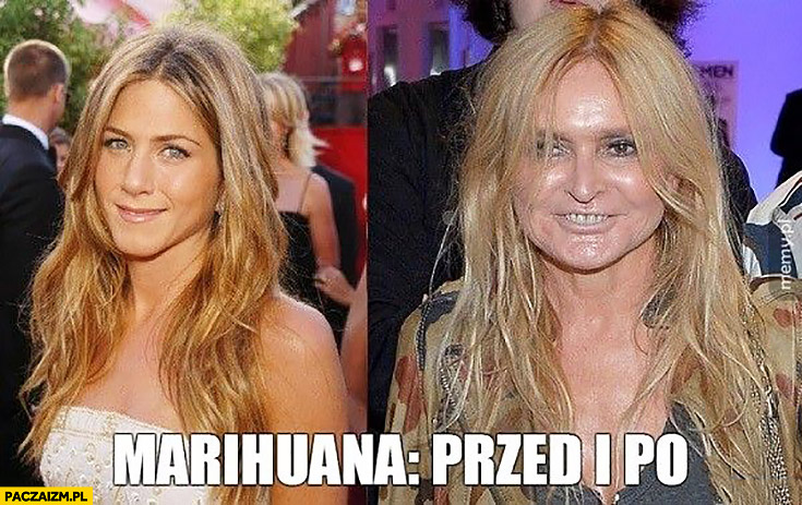 Marihuana przed i po Jennifer Aniston Monika Olejnik