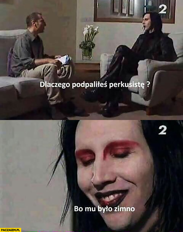 Marilyn Manson dlaczego podpaliłeś perkusistę? Bo było mu zimno