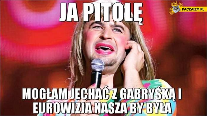 Mariolka ja pitole mogłam jechać z Gabryśką Eurowizja nasza by była