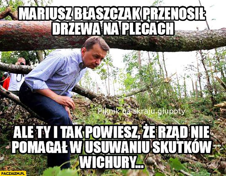 Mariusz Błaszczak przenosił drzewa na plecach ale Ty i tak powiesz, że rząd nie pomagał w usuwaniu skutków wichury