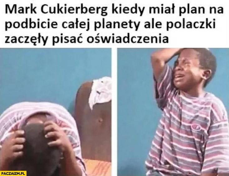 Mark Zuckerberg kiedy miał plan na podbicie całej planety ale Polaczki zaczęły pisać oświadczenia dziecko płacze