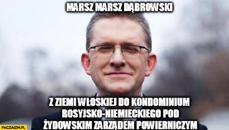 Marsz marsz dąbrowski z ziemi włoskiej do kondominium rosyjsko-niemieckiego Grzegorz Braun