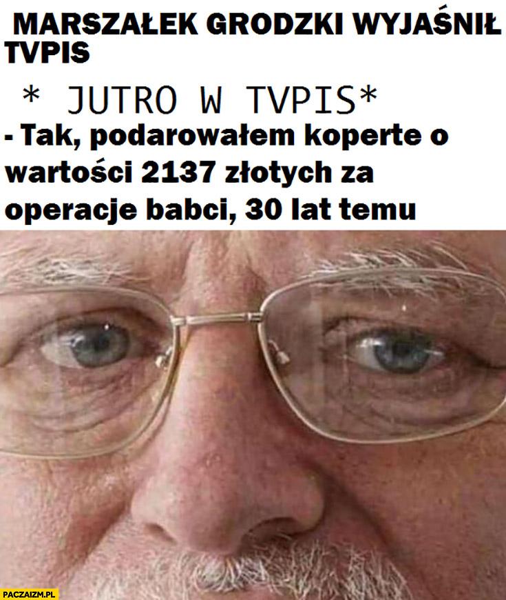 Marszałek Grodzki wyjaśnił TVPis jutro w TVP tak podarowałem kopertę za operację babci 30 lat temu