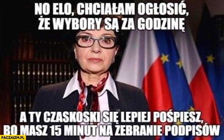 Marszałek Witek chciałam ogłosić, że wybory są za godzinę a Ty Trzaskowski lepiej się pospiesz bo masz 15 minut na zebranie podpisów