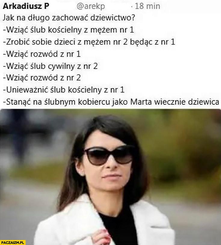 Marta Kaczyńska jak na długo zachować dziewictwo: wziąć ślub, zrobić sobie dzieci wziąć rozwód, stanąć na ślubnym kobiercu jako Marta wiecznie dziewica