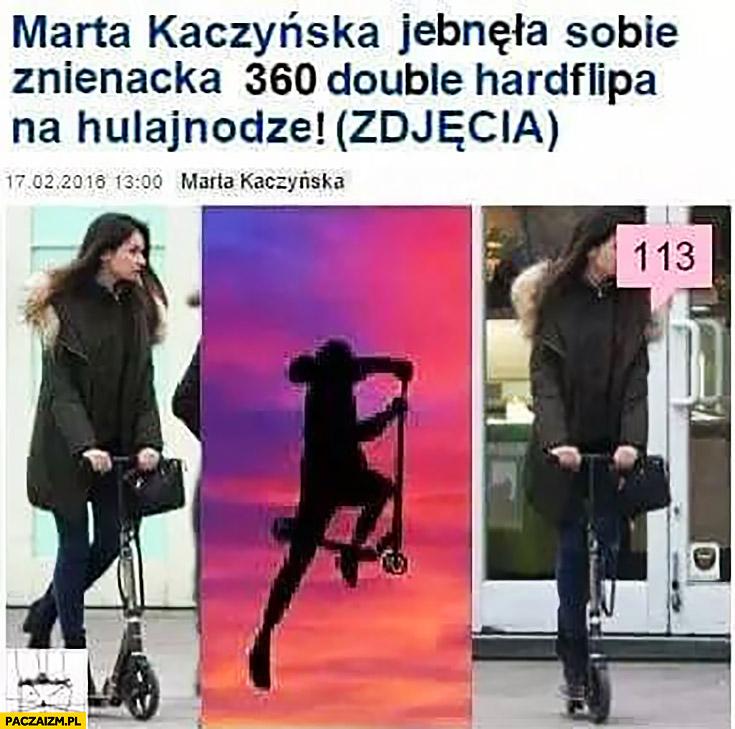 Marta Kaczyńska jebnęła znienacka 360 double hardflipa na hulajnodze zdjęcia Pudelek