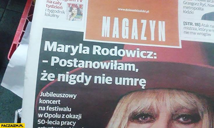Maryla Rodowicz postanowiłam, że nigdy nie umrę wywiad w gazecie cytat