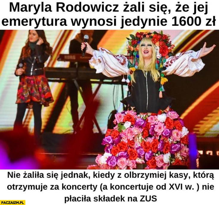 Maryla Rodowicz żali się, że jej emerytura wynosi jedynie 1600 zł nie żaliła się jednak kiedy z dochodów nie płaciła składek na ZUS