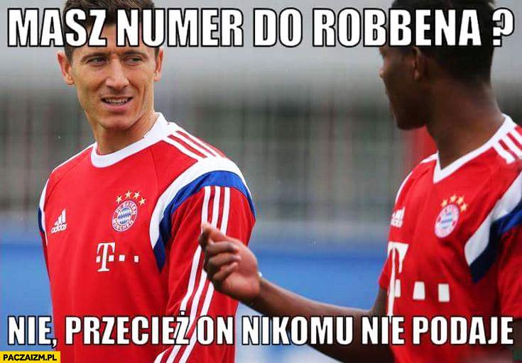 Masz numer do Robbena? Przecież on nikomu nie podaje Lewandowski