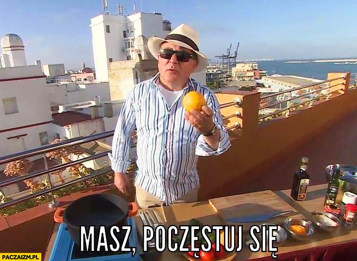 Masz, poczęstuj się Makłowicz z pomarańczą Testoviron nie dla psa kiełbasa