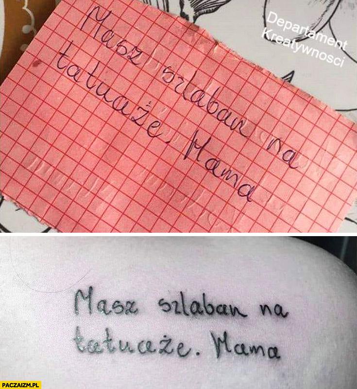 Masz szlaban na tatuaże – mama. Wydziarała wytatuowała sobie ten napis