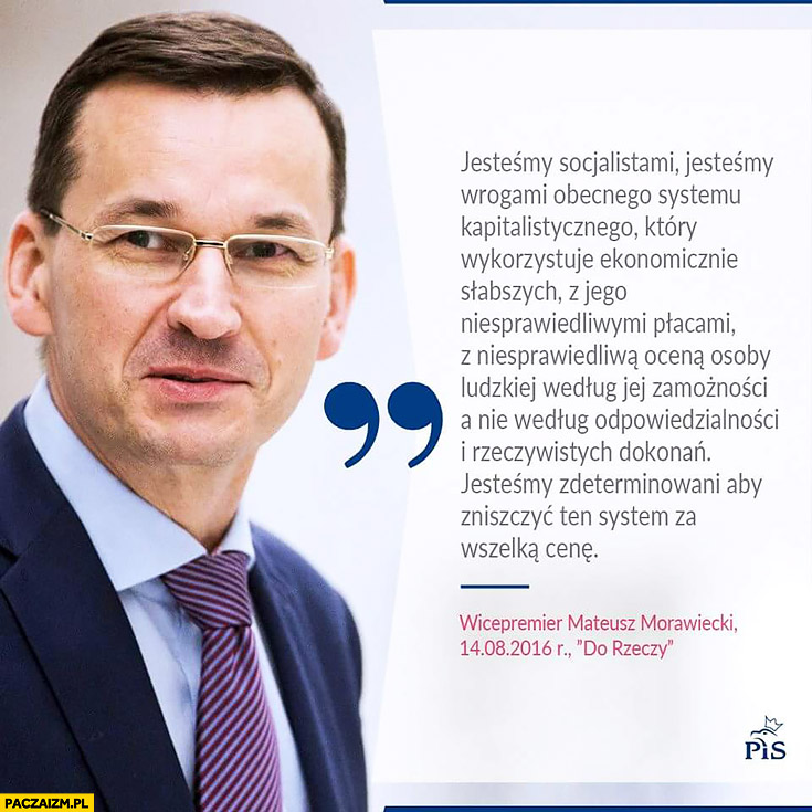 Mateusz Morawiecki: jesteśmy socjalistami, wrogami obecnego systemu kapitalistycznego, jesteśmy zdeterminowani aby zniszczyć ten system za wszelka cenę