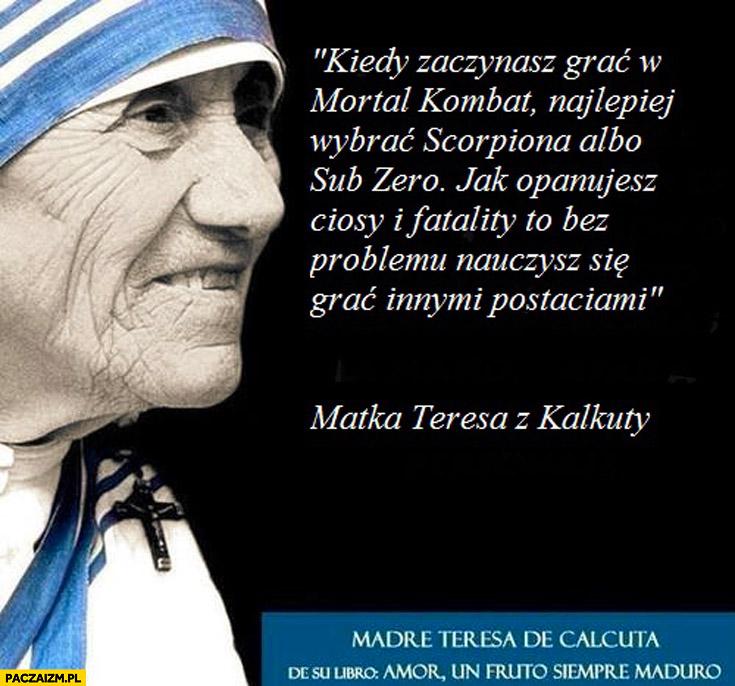 Matka Teresa: kiedy zaczynasz grać w Mortal Kombat najlepiej wybrać Scorpiona lub Sub-Zero