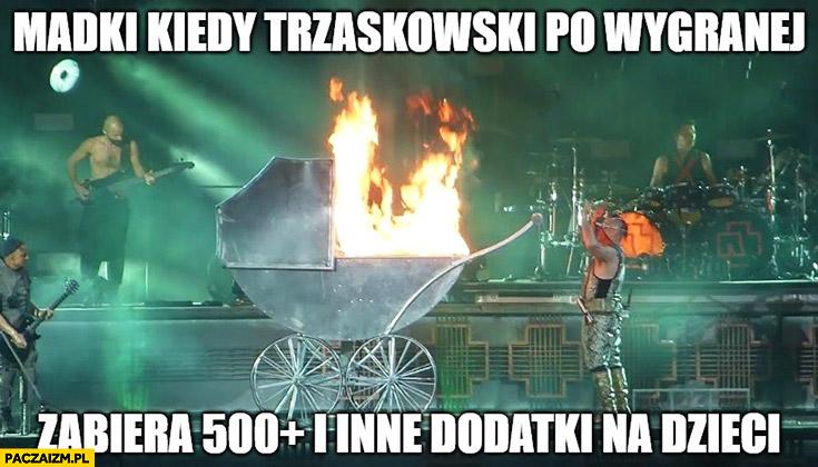 Matki kiedy Trzaskowski po wygranej zabiera 500+ plus i inne dodatki na dzieci palą wózek