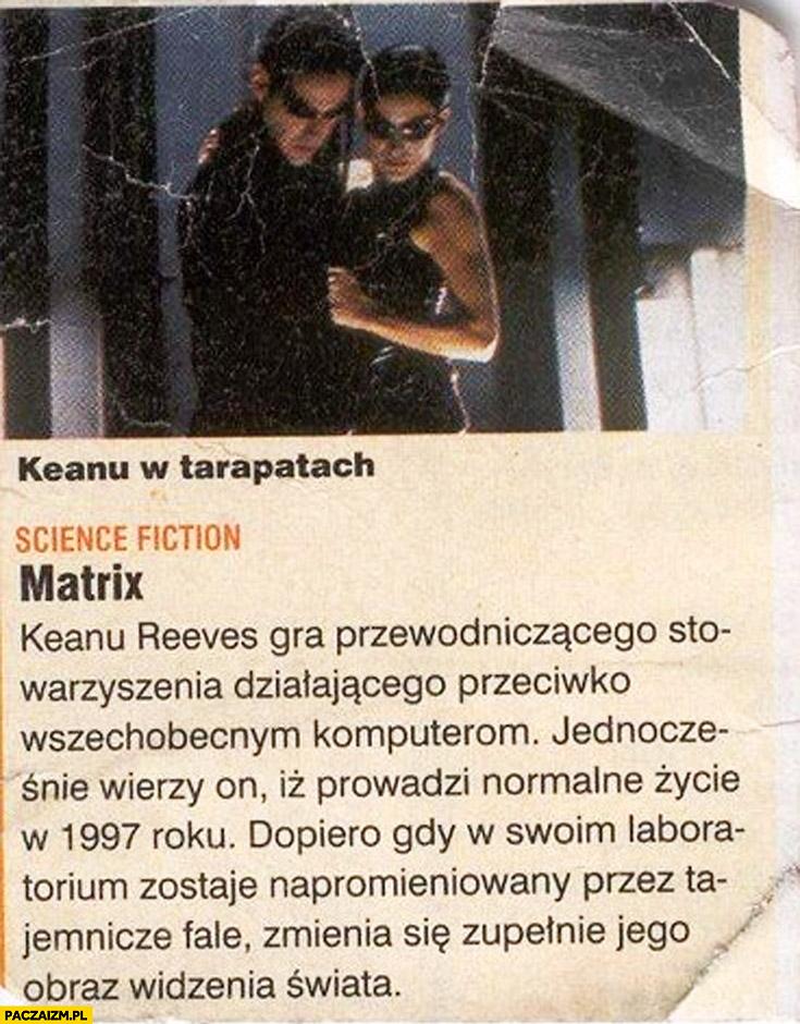 Matrix opis filmu z gazety Keanu Reeves gra przewodniczącego stowarzyszenia działającego przeciwko komputerom
