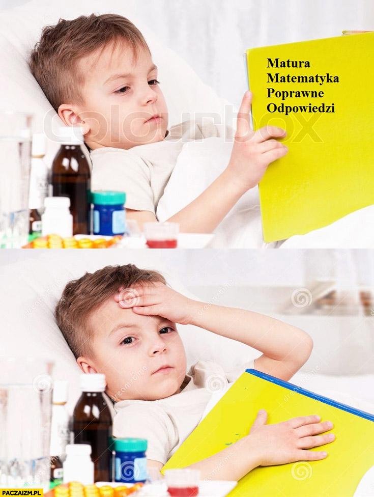 Matura matematyka poprawne odpowiedzi chory dzieciak dziecko gorączka łapie się za czoło