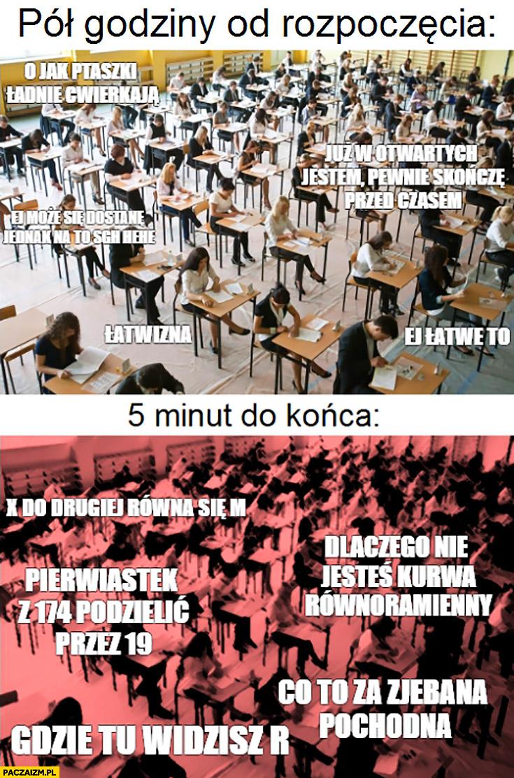 Matura na maturze pół godziny od rozpoczęcia vs pięć minut do końca porównanie