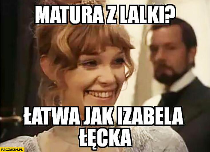 Matura z Lalki łatwa jak Izabela Łęcka Lalka