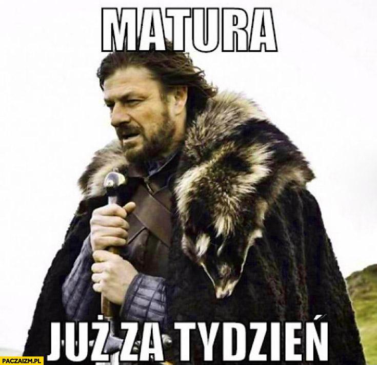 Matura za tydzień Winter is coming
