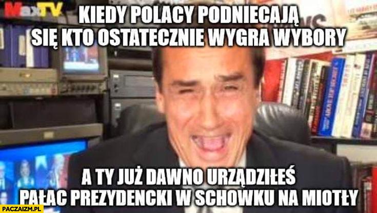 Max Kolonko kiedy Polacy podniecają się kto wygra wybory a Ty już dawno urządziłeś paląc prezydencki w schowku na miotły