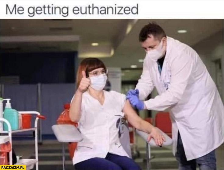 Me getting euthanized ja podczas eutanazji pierwsza zaszczepiona na covid