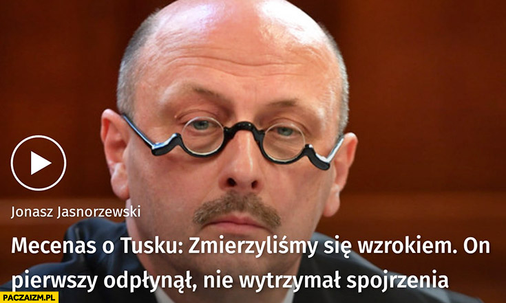 Mecenas o Tusku: zmierzyliśmy się wzrokiem, on pierwszy odpłynął, nie wytrzymał spojrzenia śmieszne okulary