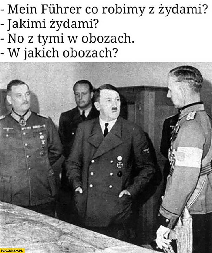 Mein Fuhrer, co robimy z Żydami? Jakimi Żydami? No tymi w obozach. W jakich obozach?